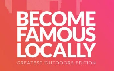 Become Famous Locally … outdoors